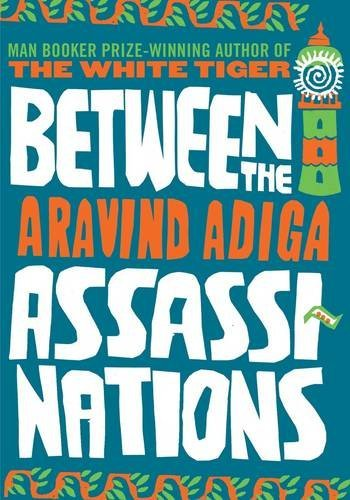 'Between the Assassionations' by Aravind Adiga book cover